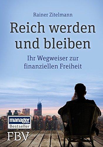 Reich werden und bleiben: Ihr Wegweiser zur finanziellen Freiheit