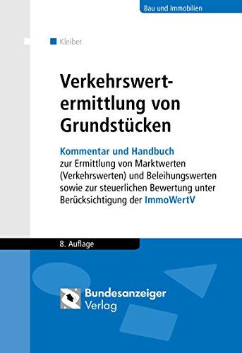 Verkehrswertermittlung von Grundstücken: Kommentar und Handbuch zur Ermittlung von Marktwerten (Verkehrswerten) und Beleihungswerten sowie zur … unter Berücksichtigung der ImmoWertV