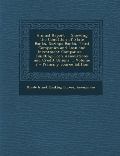 Annual Report … Showing the Condition of State Banks, Savings Banks, Trust Companies and Loan and Investment Companies … Building-Loan … Unions…, Volume 7 – Primary Source Edition
