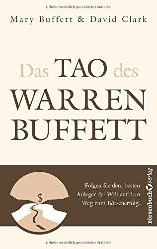 Das Tao des Warren Buffett: Folgen Sie dem besten Anleger der Welt auf dem Weg zum Börsenerfolg!