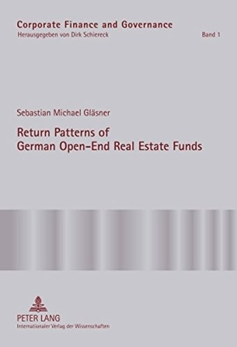 Return Patterns of German Open-End Real Estate Funds: An Empirical Explanation of Smooth Fund Returns (Corporate Finance and Governance, Band 1)