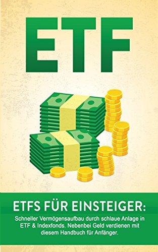 ETF: ETF für Einsteiger: Schneller Vermögensaufbau durch schlaue Anlage in ETF & Indexfonds. Nebenbei Geld verdienen mit diesem Handbuch für Anfänger. … Vermögen aufbauen, Geld sparen, Geld anlegen)