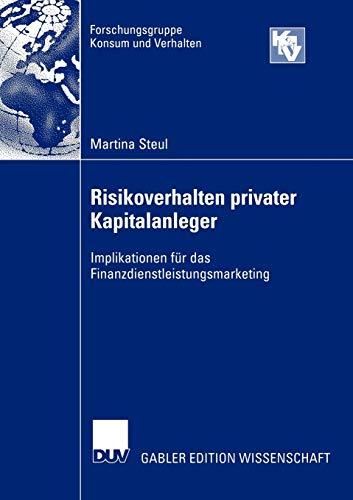 Risikoverhalten privater Kapitalanleger: Implikationen für das Finanzdienstleistungsmarketing (Forschungsgruppe Konsum und Verhalten)