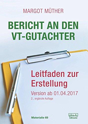 Bericht an den VT-Gutachter: Leitfaden zur Erstellung – Version ab 01.04.2017 (Materialien)