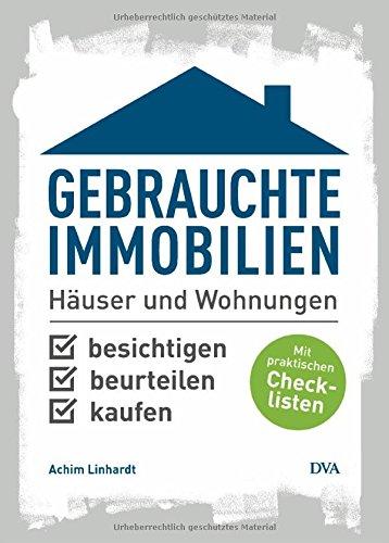 Gebrauchte Immobilien: Häuser und Wohnungen besichtigen, beurteilen, kaufen. Mit praktischen Checklisten