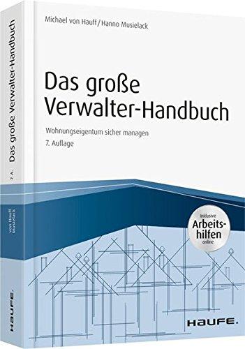 Das große Verwalter-Handbuch – inkl. Arbeitshilfen online: Wohnungseigentum sicher managen (Haufe Fachbuch)