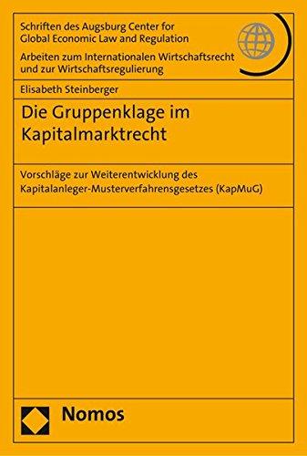 Die Gruppenklage im Kapitalmarktrecht: Vorschläge zur Weiterentwicklung des Kapitalanleger-Musterverfahrensgesetzes (KapMuG) (Schriften des Augsburg … und zur Wirtschaftsregulierung, Band 72)