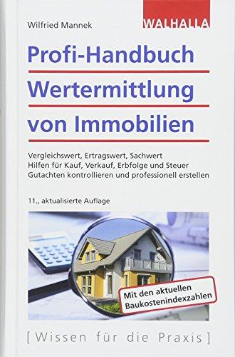 Profi-Handbuch Wertermittlung von Immobilien: Vergleichswert, Ertragswert, Sachwert; Hilfen für Kauf, Verkauf, Erbfolge und Steuer; Gutachten kontrollieren und professionell erstellen