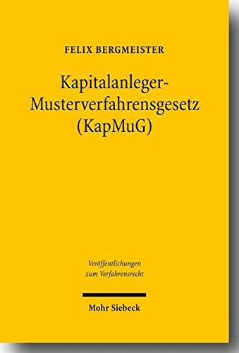 Kapitalanleger – Musterverfahrensgesetz (KapMuG): Bestandsaufnahme und Reformempfehlung aus der Perspektive von Recht und Praxis der US-amerikanischen … zum Verfahrensrecht, Band 60)