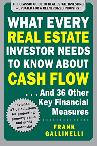 What Every Real Estate Investor Needs to Know About Cash Flow... And 36 Other Key Financial Measures, Updated Edition