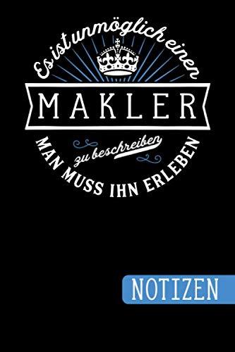 Es ist unmöglich einen Makler zu beschreiben: Man muss ihn erleben - blanko Notizbuch | Journal | To Do Liste für Makler und Maklerinnen - über 100 ... Notizen - Tolle Geschenkidee als Dankeschön
