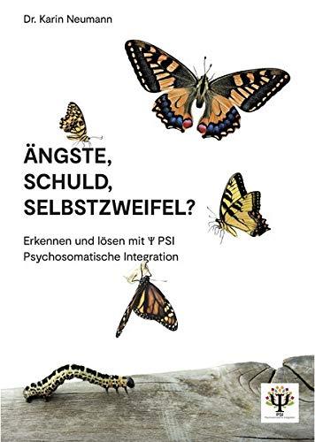 Ängste, Schuld, Selbstzweifel?: Erkennen und lösen mit PSI Psychosomatische Integration