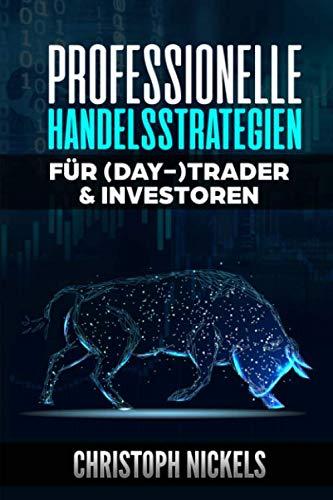 Professionelle Handelsstrategien für (Day-)Trader & Investoren: Nachhaltig profitable Strategien aus dem Professionellen- & Eigen-Handel für Forex, CfD, Crypto, Aktien, Rohstoffe & Futures