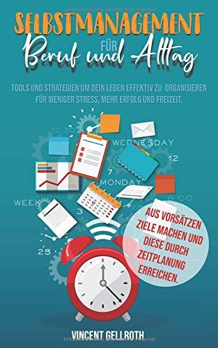 Selbstmanagement für Beruf und Alltag: Tools um dein Leben effektiv zu organisieren für weniger Stress, mehr Erfolg und mehr Freizeit. Aus Vorsätzen Ziele machen und diese durch Zeitplanung erreichen.